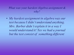 What was your easiest assignment in Algebra  amp  why  My easiest     SlidePlayer