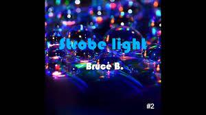 Bruce B by Bruce B Strobe Light Original Mix Free Download Youtube