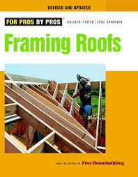 Finehomebuilding Framing Roofs Editors Of Fine Homebuilding 8601200661781 Amazon
