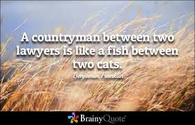 Fish Quotes   BrainyQuote A countryman between two lawyers is like a fish between two cats    Benjamin Franklin