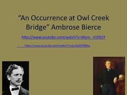 An Occurrence at Owl Creek Bridge    Ambrose Bierce