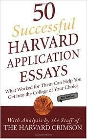 Successful Harvard Application Essays  What Worked for Them Can Help You Get into the College of Your Choice  nd Edition
