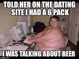 Back In My Day We Didn     t Have To Go On Dating Websites To Get     Fat Guy Online Dating Funny Meme Picture For Facebook