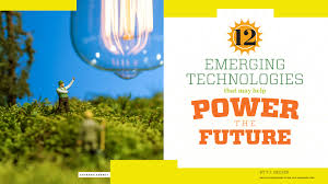 12 emerging technologies that may help power the future research