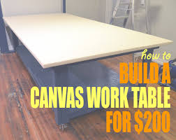 how to build a canvas work table for 200 u2014 house of vonne