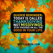 inspirational thanksgiving today is called thanksgiving not misgivings