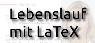 Lebenslauf mit LaTeX  Mustervorlage    LaTeX          bejonet bejonet