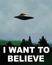 I Want to Believe  Images?q=tbn:ANd9GcQoB9YhJmA2ip_0G8AHAH9e4-xJu9t5vXTcYLdfec-_8uiSWwLVz9BK7PU5sA
