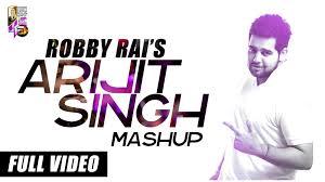 arijit singh mashup robby rai full video youtube
