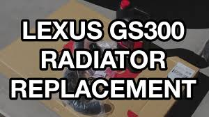 lexus v8 radiator for sale 1998 2005 lexus gs300 radiator replacement youtube
