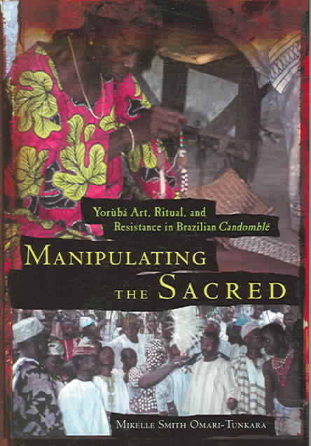 Manipulating the Sacred: Yorùbá Art, Ritual, and Resistance in Brazilian Candomblé