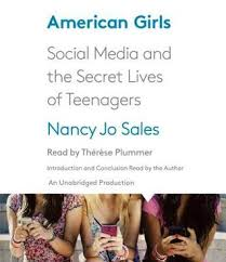 American Girls  Social Media and the Secret Lives of Teenagers by Nancy Jo Sales     Reviews  Discussion  Bookclubs  Lists