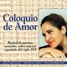 Coloquio de Amor. CD. Intérpretes: Sonnia L. Rivas- Caballero (voz), Octavio Lafourcade (vihuela) Libreto histórico: Belén Yuste - coloquio_de_amor
