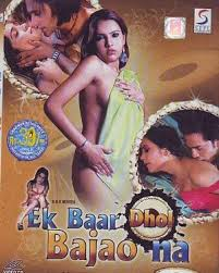 Ek Baar Dhol Bajao Na hot movie