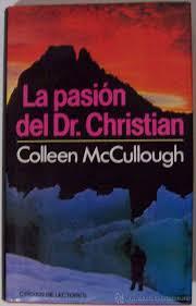 Colleen McCullough, La pasión del Dr. Christian Images?q=tbn:ANd9GcR04aQ5gjrDqOku07usuLgajnUyTUrxQCj30IfmNE_kbw__4XDx