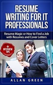 Resume Writing for IT Professionals   Resume Magic or How to Find     Amazon in Resume Writing for IT Professionals   Resume Magic or How to Find a Job with Resumes and Cover Letters  Google Resume  Write CV  Writing a Resume  Get Job