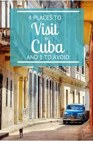 4 places to visit in cuba and one to avoid