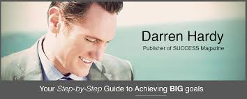 darren hardy u0027s step by step guide to achieving big goals