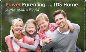 Power Parenting in the LDS Home    Mistakes to Avoid   LDS Living