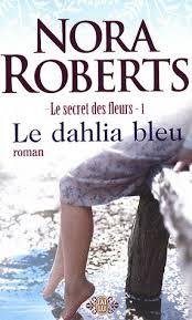 dahlia - Le secret des fleurs - Tome 1 : Le Dahlia bleu de Nora Roberts Images?q=tbn:ANd9GcRBSQTBcBlKKZNWpJb2Zka-FjaP0kocJfuhqIKfcVI2BiLYzA3f