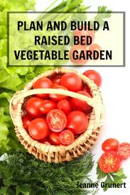 Planning A Raised Bed Vegetable Garden by New Book Plan And Build A Raised Bed Vegetable Garden Home