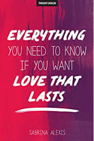 Everything You Need To Know If You Want Love That Lasts Amazon com
