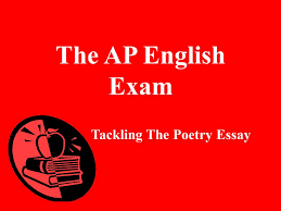 The purpose of the poetry essay section of the AP English examination is to see how SlidePlayer