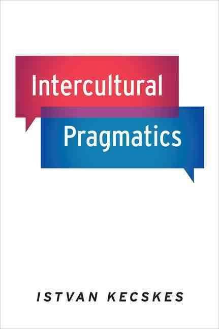 István Kecskés: Intercultural Pragmatics