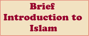 A Brief Introduction of Islam