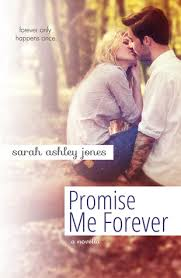 Promise Me Forever  Promise Me        by Sarah Ashley Jones