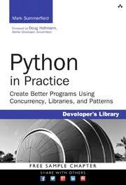 Python in practice  electronic resource    create better programs using concurrency  libraries  and patterns Internet Archive