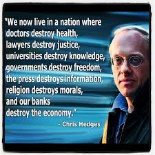 Christopher Lynn Hedges (born September 18, 1956) is an Americn journalist, author, and war correspondent specializing in American and Middle Eastern ... - Chris-Hedges-Quote