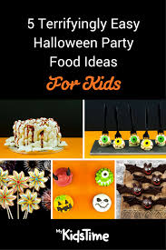 Halloween Birthday Food Ideas by 5 Terrifyingly Easy Halloween Party Food Ideas For Kids