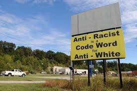 anti-racist is a codeword for anti-white sign