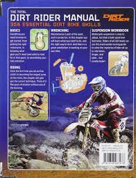 how to ride motocross bike the total dirt rider manual dirt rider 358 essential dirt bike