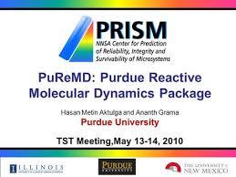 PuReMD  A Reactive  ReaxFF  Molecular Dynamics Package Ananth     SlidePlayer PuReMD  Purdue Reactive Molecular Dynamics Package Hasan Metin Aktulga and Ananth Grama Purdue University TST
