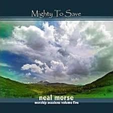 Neal Morse - Worship Sessions Vol. V - Mighty To Save