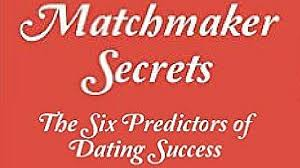 Book Review   Matchmaker Secrets  The Six Predictors of Dating Success Misadventures Finding the One