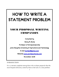 How to write a statement problem SlideShare HOW TO WRITE A STATEMENT PROBLEM YOUR PROPOSAL WRITING COMPANION Compiled by Henry M  Bwisa
