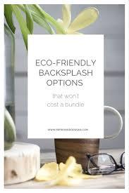Kitchen Backsplash Options Eco Friendly Kitchen Backsplash Options That Won U0027t Cost A Bundle