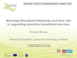 Ministry of Science and Technology Mozambique Research and     Municipal Broadband Networks and their role in upgrading education broadband services Christos Bouras Research Academic Computer