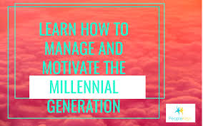 learn how to manage and motivate millennials peoplekeys