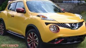 xe nissan 370z gia bao nhieu hà nội bán xe nissan juke 2015 xe mới giá 525 triệu youtube