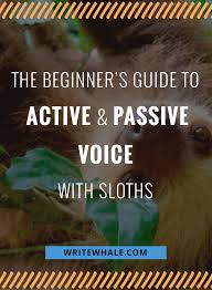 Change Active Voice To Passive Voice Worksheets The Beginner U0027s Guide To Learning Active And Passive Voice With
