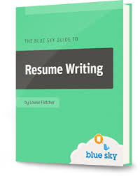Introducing the Blue Sky Guide to Resume Writing Blue Sky Resumes