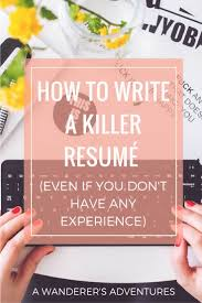 resume writing for experienced 25 best resume writing ideas on pinterest resume writing tips how to write a killer resume even if you don t have any experience
