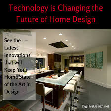 how important is technology for the future in home design dig this competition is a call for all bloggers interested in design to join the discussion