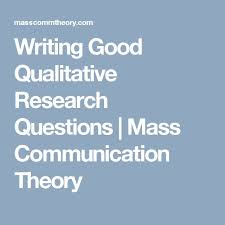 ideas about Qualitative Research Methods on Pinterest     Pinterest Writing Good Qualitative Research Questions   Mass Communication Theory