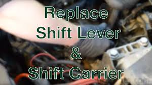 replace shift lever u0026 shift carrier youtube