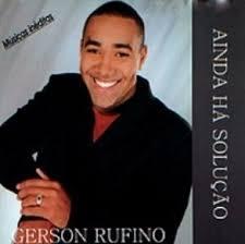 Gerson Rufino - Ainda H� Solu��o